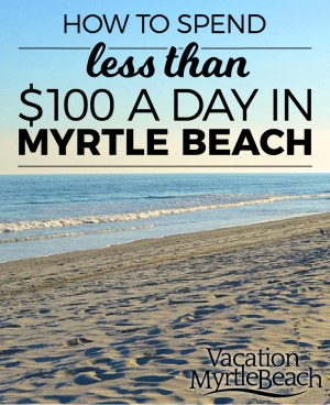 How to Spend Less Than $100 A Day in Myrtle Beach