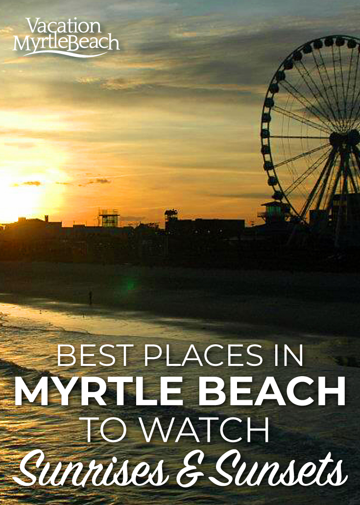 Catch A Breathtaking Myrtle Beach Sunrise Or Sunset Hotels Blog